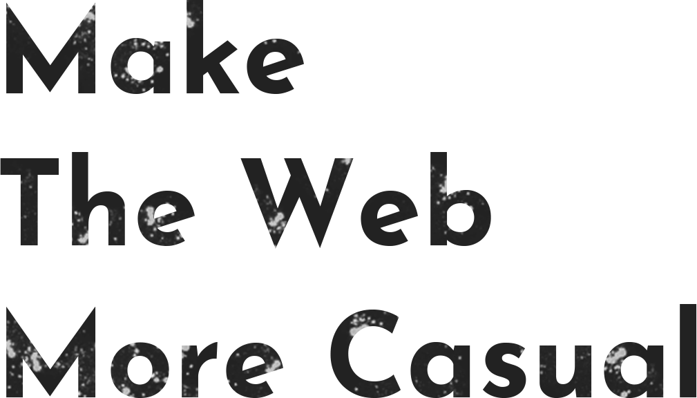 Make The Web More Casual